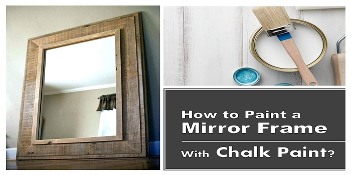 How to Paint a Mirror Frame with Chalk Paint