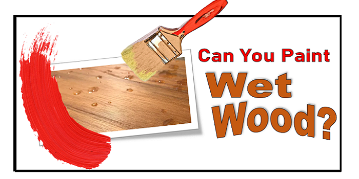 can you paint wet wood