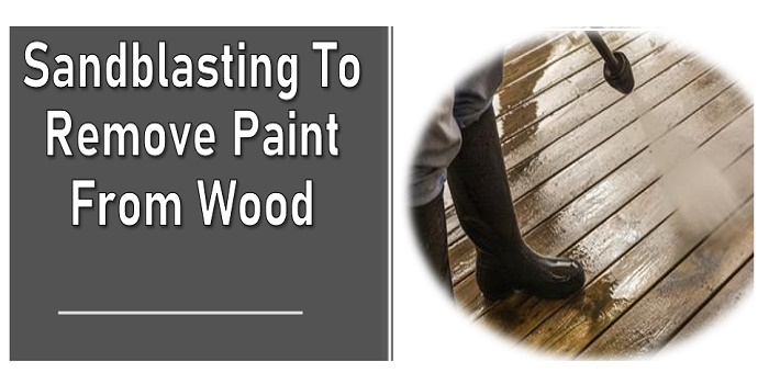 sandblasting to remove paint from wood