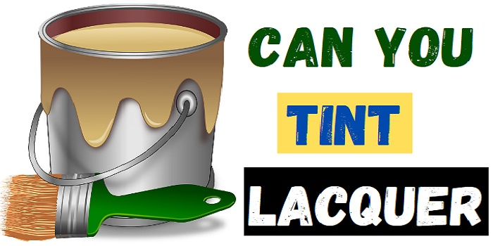 can you tint lacquer